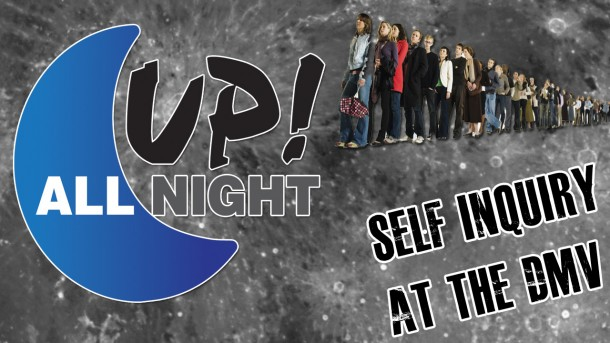 Up! All Night: Self Inquiry at the DMV