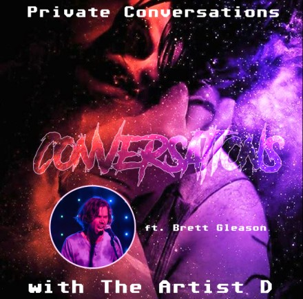 Private Conversations with The Artist D: Brett Gleason's Musical Confessions